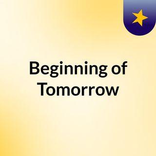 Beginning of Tomorrow