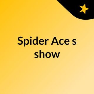 Spider Ace's show