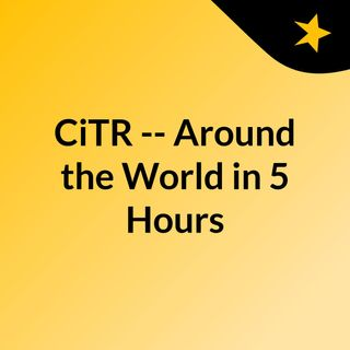 CiTR -- Around the World in 5 Hours