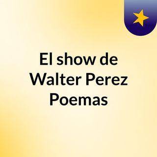 El show de Walter Perez Poemas
