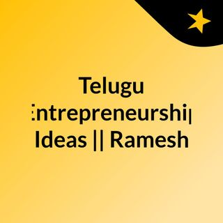 Episode 3 - Telugu Entrepreneurship Ideas || Ramesh Reddy Mudupu ||