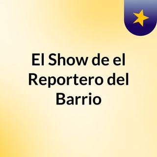 El Show de el Reportero del Barrio