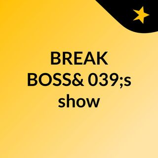 BREAK BOSS's show