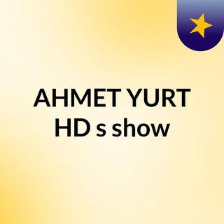 AHMET YURT HD's show