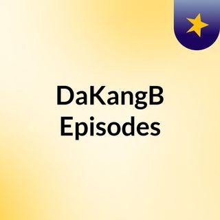 DaKangB Episodes