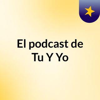 El podcast de Tu Y Yo