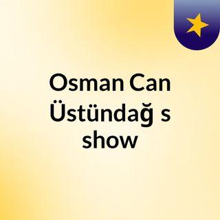 Episode 3 - Osman Can Üstündağ's show