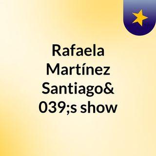 Rafaela Martínez Santiago's show