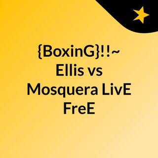 {BoxinG}!!~ Ellis vs Mosquera LivE FreE