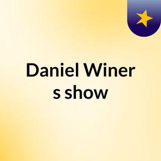 Episode 10 - Daniel Winer's show