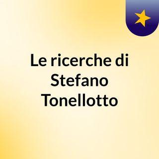 Le ricerche di Stefano Tonellotto