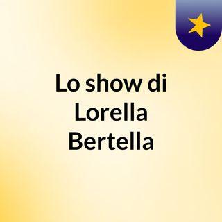 Lo show di Lorella Bertella