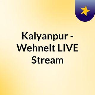 Kalyanpur - Wehnelt LIVE Stream#