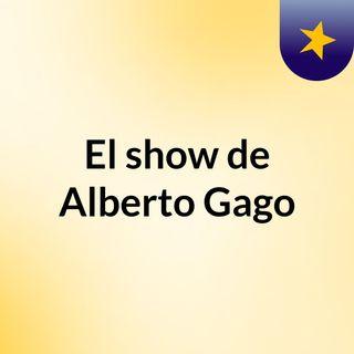 El show de Alberto Gago