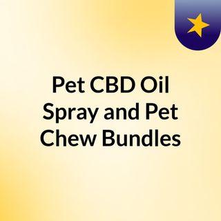 Pet CBD Oil, Spray and Pet Chew Bundles