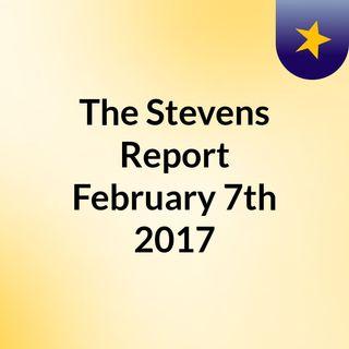 The Stevens Report, February 7th, 2017