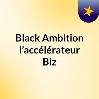 Black Ambition : l'accélérateur Biz