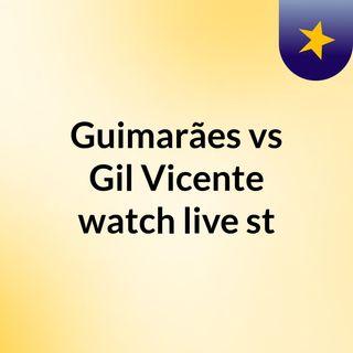 Guimarães vs Gil Vicente watch live st
