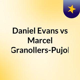 Daniel Evans vs Marcel Granollers-Pujol