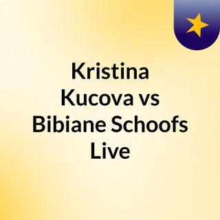 Kristina Kucova vs Bibiane Schoofs Live