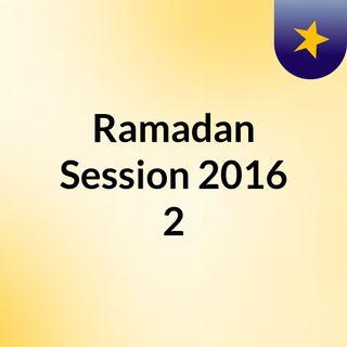 Ramadan Session 2016 #2