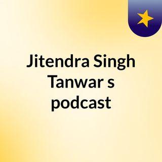 Jitendra Singh Tanwar's podcast