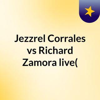 Jezzrel Corrales vs Richard Zamora live(