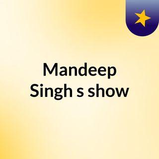Mandeep Singh's show