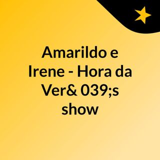 Amarildo e Irene - Hora da Ver's show