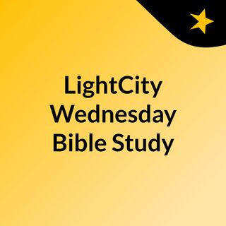 Episode 136 - LightCity Wednesday Bible Study