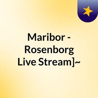 Maribor - Rosenborg Live Stream]~