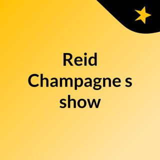 Reid Champagne's show