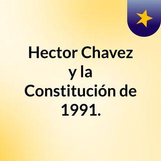 Hector Chavez y la Constitución de 1991.