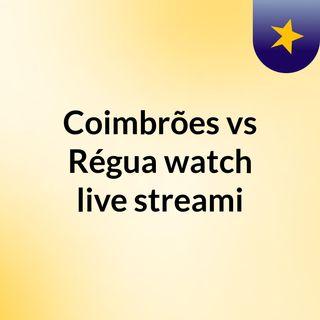 Coimbrões vs Régua watch live streami