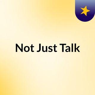 Not Just Talk