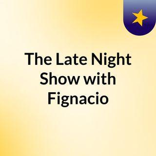The Late Night Show with Fignacio