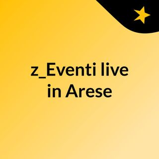 z_Eventi live in Arese
