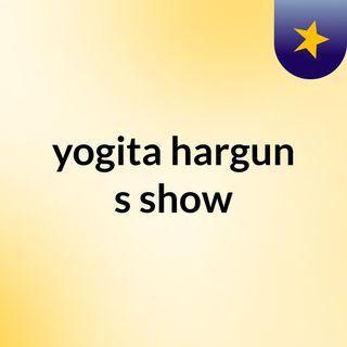 yogita hargun's show