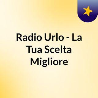 Radio Urlo - La Tua Scelta Migliore