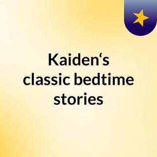 Kaiden's classic bedtime stories
