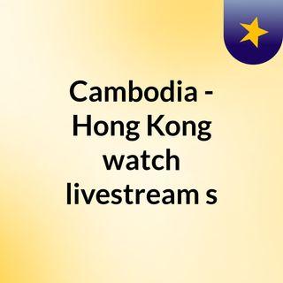 Cambodia - Hong Kong watch livestream s
