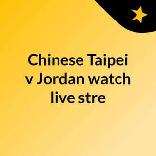 Chinese Taipei v Jordan watch live stre