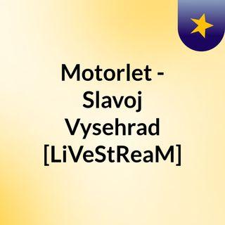 Motorlet - Slavoj Vysehrad [LiVeStReaM]