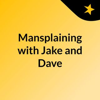 Mansplaining Ep 6:DIY on Your Own
