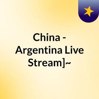 China - Argentina Live Stream]~