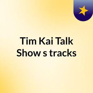 Tim Kai Talk Show's tracks