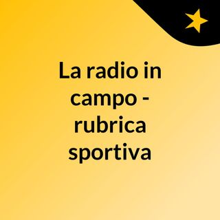 La radio in campo - rubrica sportiva