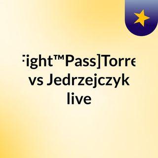 [Fight™Pass]Torres vs Jedrzejczyk live