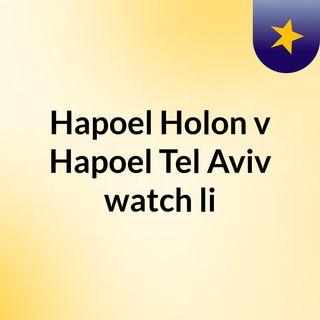Hapoel Holon v Hapoel Tel Aviv watch li