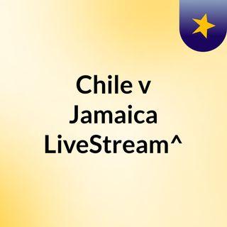 Chile v Jamaica LiveStream^